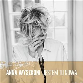 Anna Wyszkoni - Jestem Tu Nowa