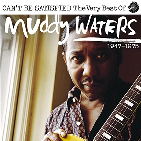 Muddy Waters - Can't Be Satisfied: The Very Best Of Muddy Waters 1947 – 1975